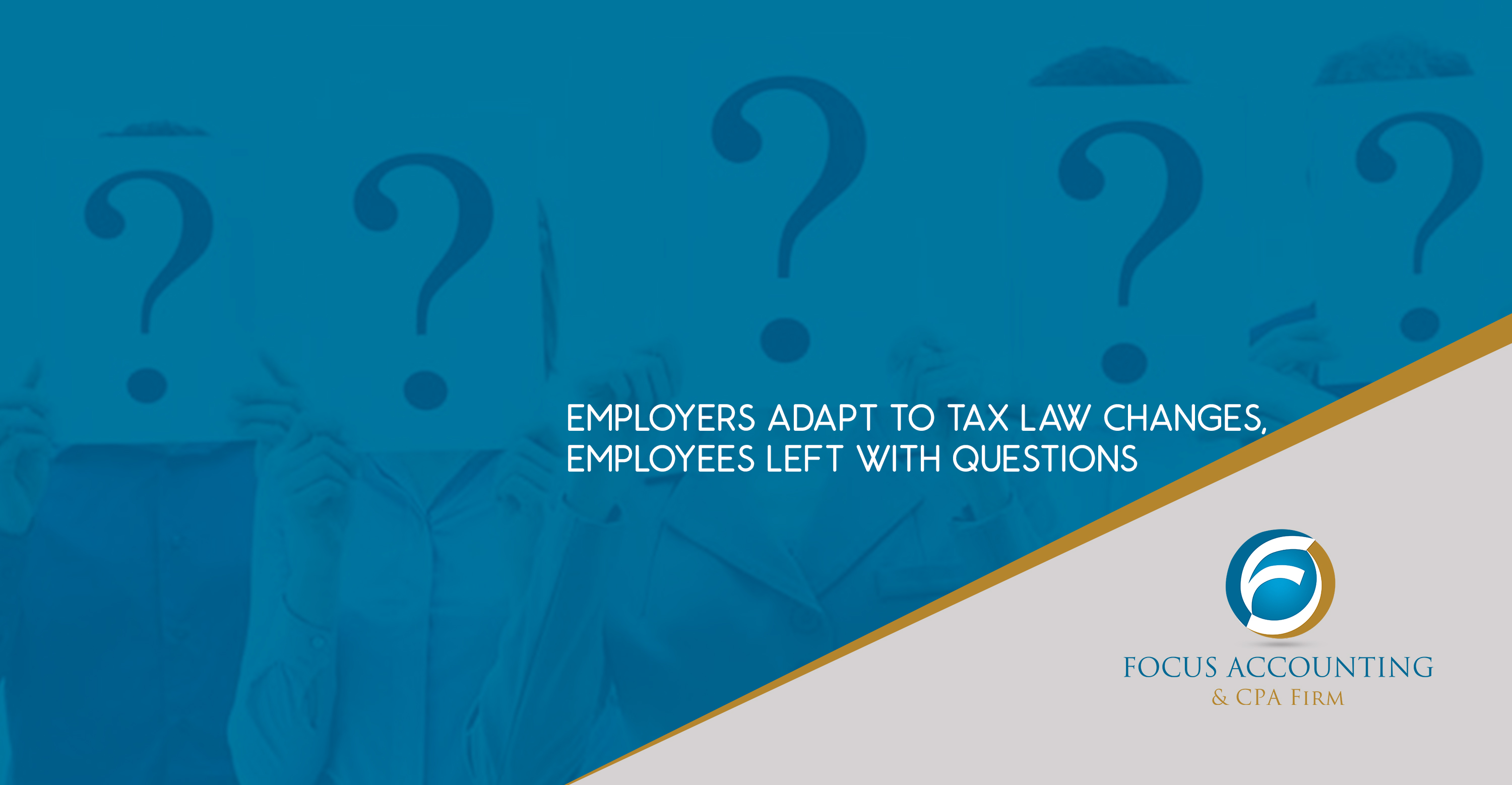 Employers adapt to tax law changes, employees left with questions