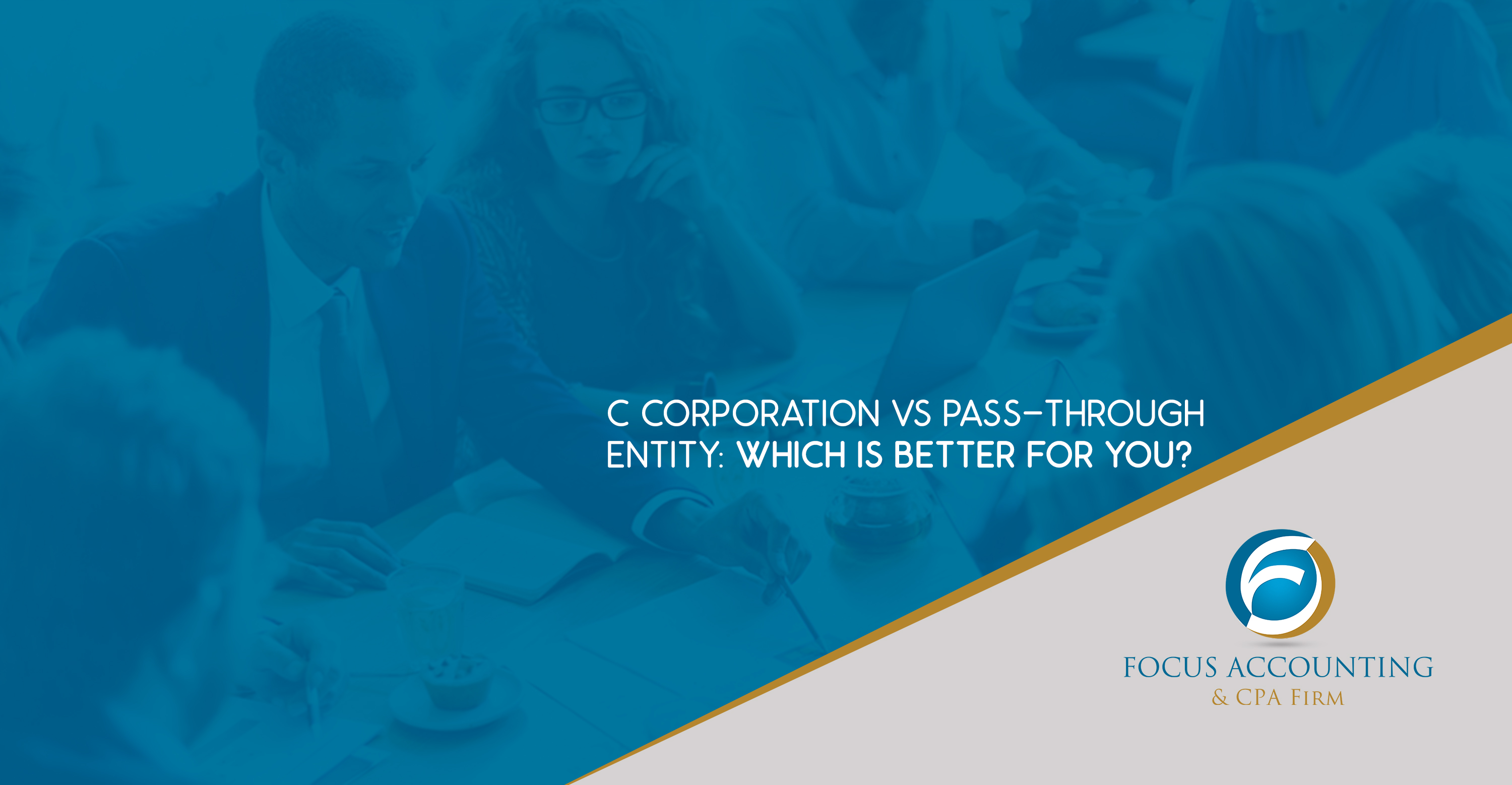 C Corporation Vs Pass-through Entity: Which Is Better For You?